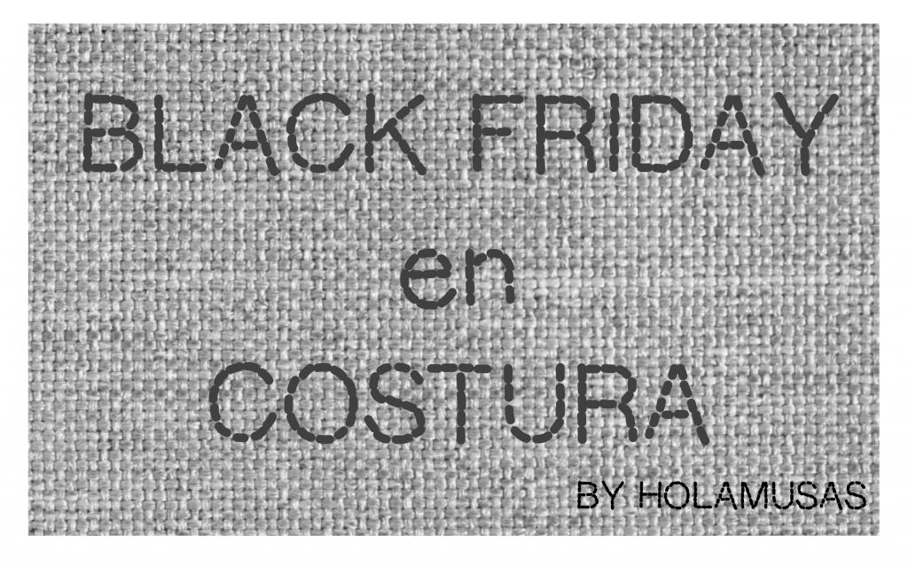24 oportunidades para aprovechar el Black Friday en costura-2018
